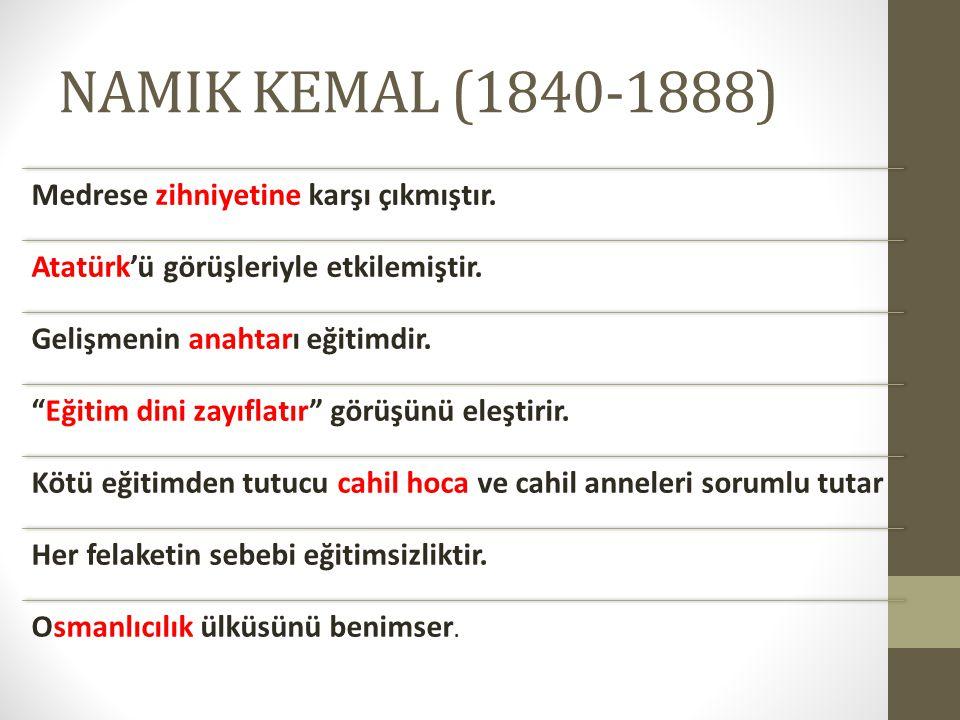 NAMIK KEMAL (1840-1888) Medrese zihniyetine karşı çıkmıştır.