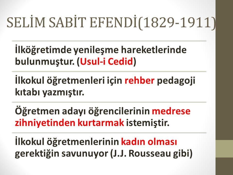 SELİM SABİT EFENDİ(1829-1911) İlköğretimde yenileşme hareketlerinde bulunmuştur. (Usul-i Cedid)