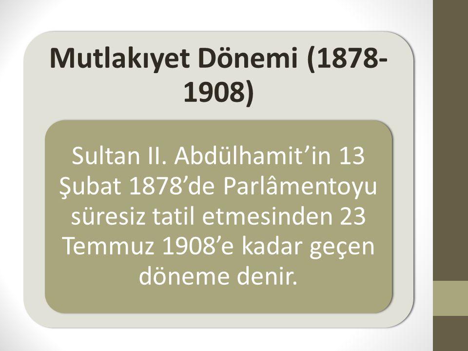Mutlakıyet Dönemi (1878-1908)