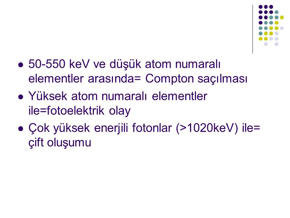 50-550 keV ve düşük atom numaralı elementler arasında= Compton saçılması