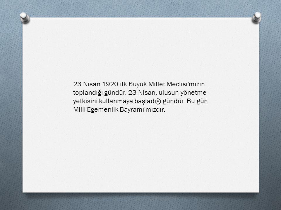 23 Nisan 1920 ilk Büyük Millet Meclisi mizin toplandığı gündür