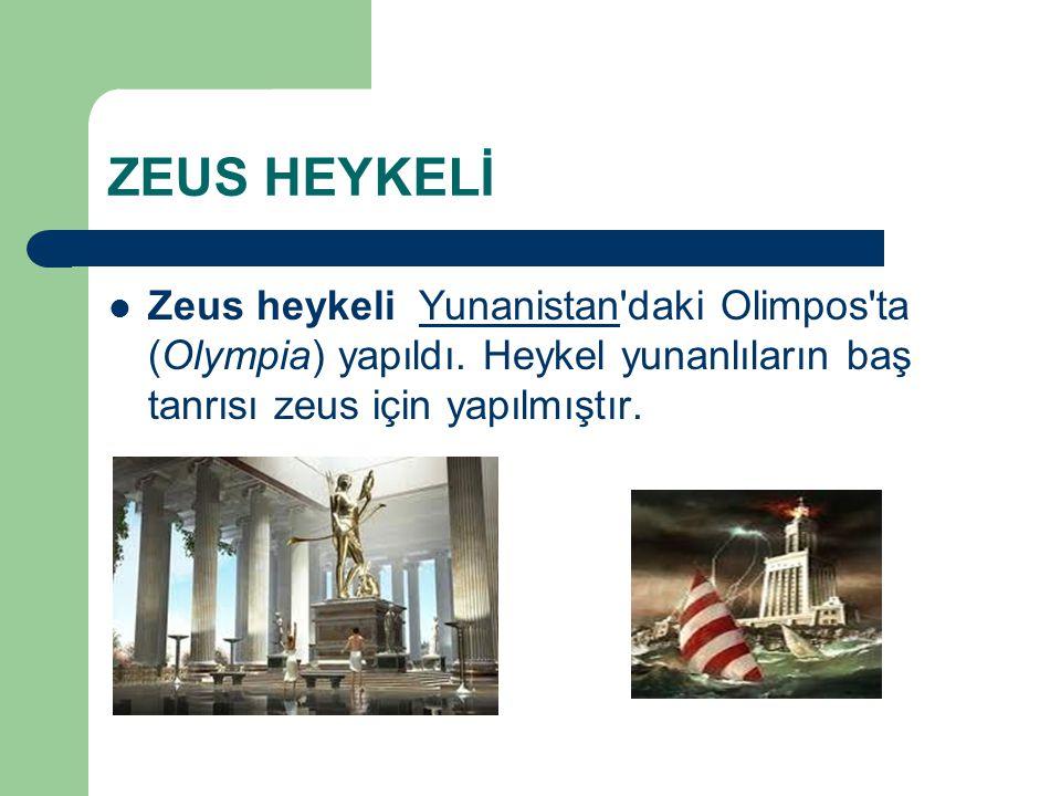 ZEUS HEYKELİ Zeus heykeli Yunanistan daki Olimpos ta (Olympia) yapıldı.
