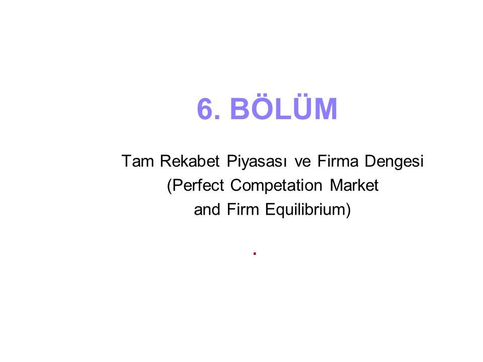 6. BÖLÜM Tam Rekabet Piyasası ve Firma Dengesi