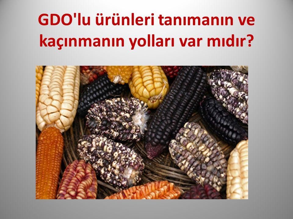 GDO lu ürünleri tanımanın ve kaçınmanın yolları var mıdır