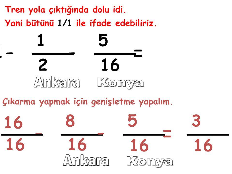 - - = - - = 1 5 1 2 16 8 5 3 16 16 16 16 16 Ankara Konya Ankara Konya