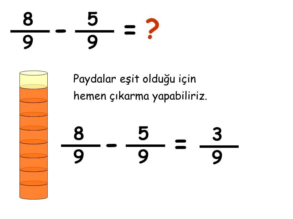 8 5 - = 9 9 Paydalar eşit olduğu için hemen çıkarma yapabiliriz. 8 5 3 - = 9 9 9