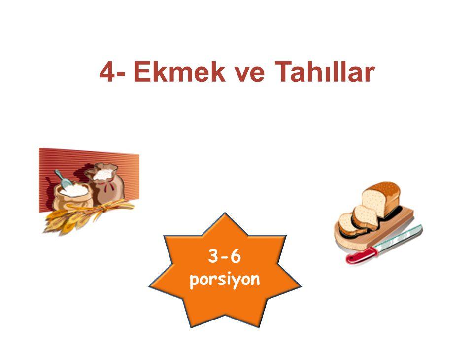 4- Ekmek ve Tahıllar 3-6 porsiyon