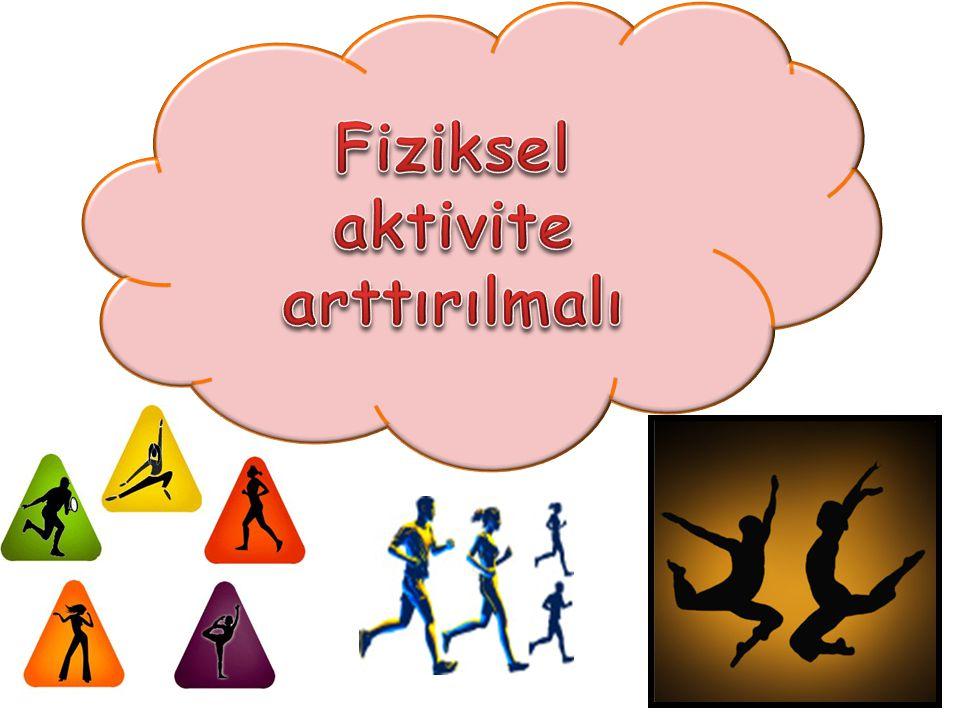 Fiziksel aktivite arttırılmalı
