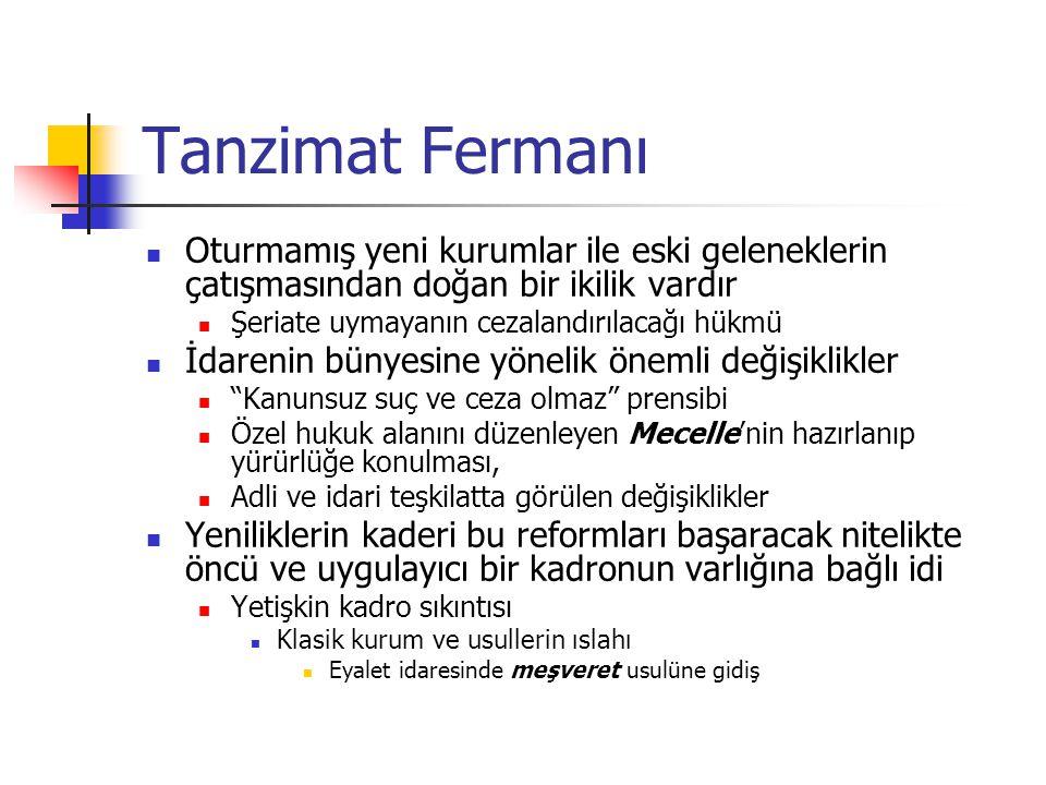Tanzimat Fermanı Oturmamış yeni kurumlar ile eski geleneklerin çatışmasından doğan bir ikilik vardır.