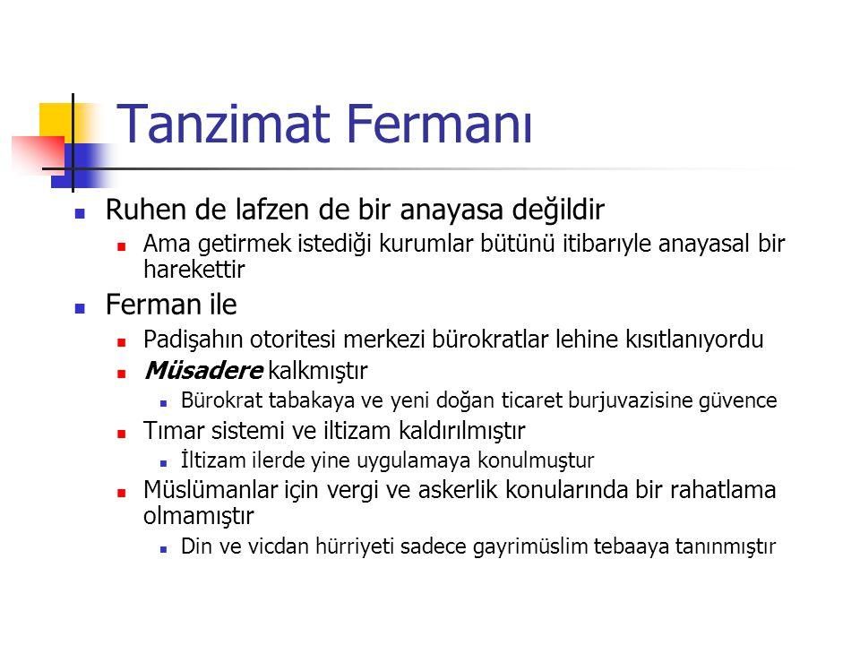 Tanzimat Fermanı Ruhen de lafzen de bir anayasa değildir Ferman ile