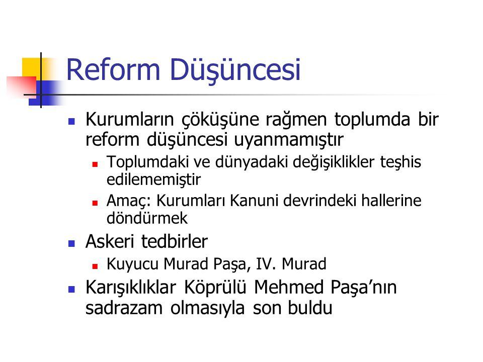 Reform Düşüncesi Kurumların çöküşüne rağmen toplumda bir reform düşüncesi uyanmamıştır. Toplumdaki ve dünyadaki değişiklikler teşhis edilememiştir.