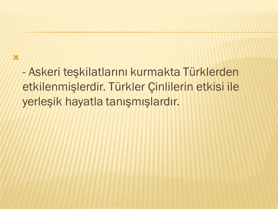 - Askeri teşkilatlarını kurmakta Türklerden etkilenmişlerdir
