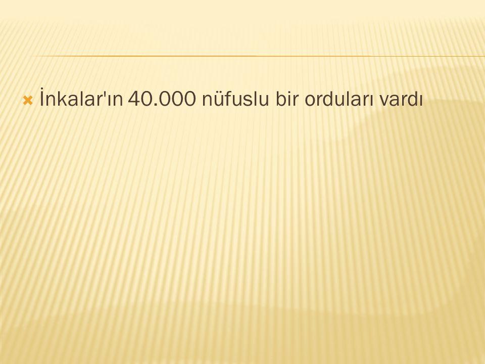 İnkalar ın 40.000 nüfuslu bir orduları vardı