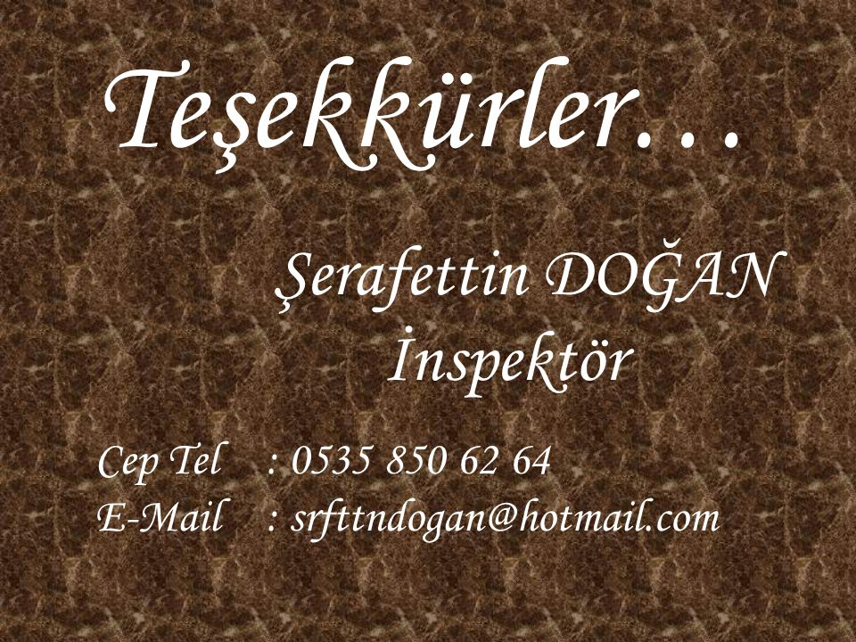 Cep Tel : 0535 850 62 64 E-Mail : srfttndogan@hotmail.com