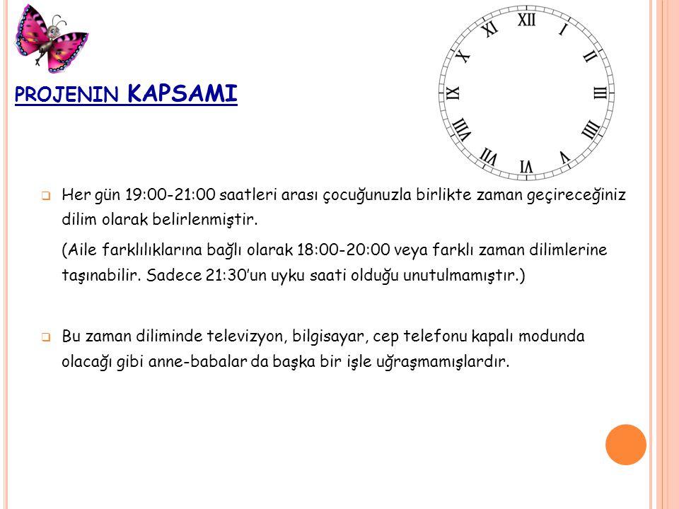 projenin KAPSAMI Her gün 19:00-21:00 saatleri arası çocuğunuzla birlikte zaman geçireceğiniz dilim olarak belirlenmiştir.