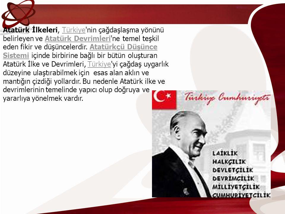 Atatürk İlkeleri, Türkiye nin çağdaşlaşma yönünü belirleyen ve Atatürk Devrimleri ne temel teşkil eden fikir ve düşüncelerdir.