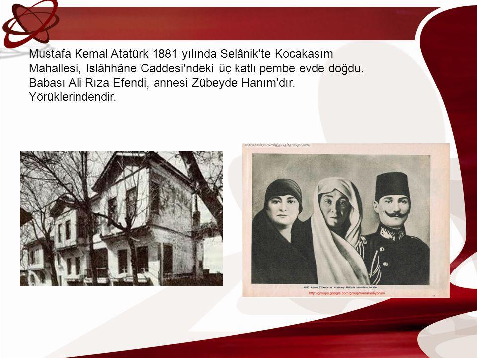 Mustafa Kemal Atatürk 1881 yılında Selânik te Kocakasım Mahallesi, Islâhhâne Caddesi ndeki üç katlı pembe evde doğdu.
