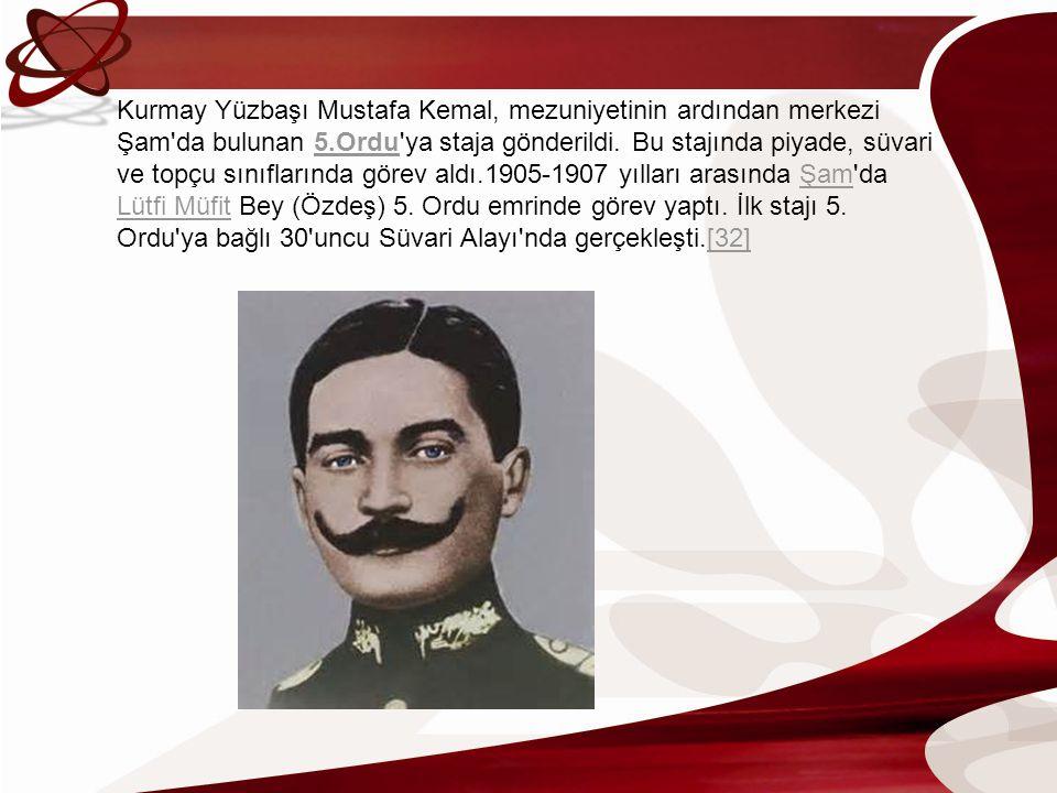 Kurmay Yüzbaşı Mustafa Kemal, mezuniyetinin ardından merkezi Şam da bulunan 5.Ordu ya staja gönderildi.