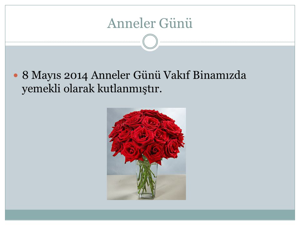 Anneler Günü 8 Mayıs 2014 Anneler Günü Vakıf Binamızda yemekli olarak kutlanmıştır.