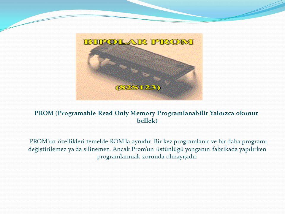 PROM (Programable Read Only Memory Programlanabilir Yalnızca okunur bellek)
