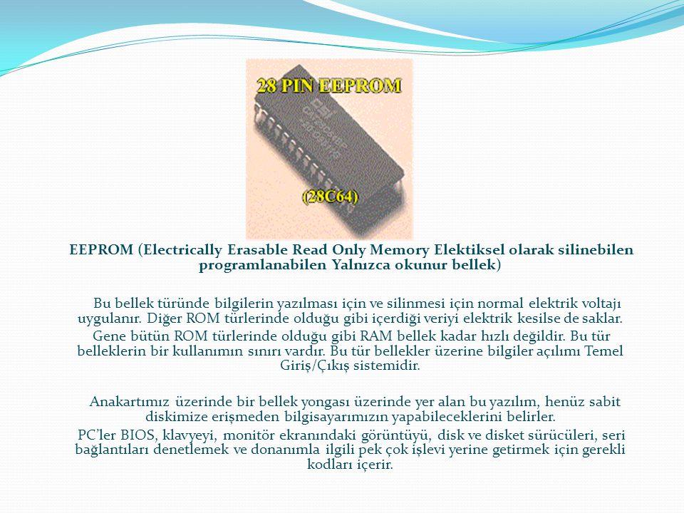 EEPROM (Electrically Erasable Read Only Memory Elektiksel olarak silinebilen programlanabilen Yalnızca okunur bellek)