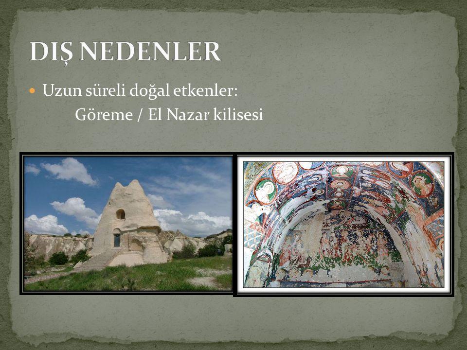 DIŞ NEDENLER Uzun süreli doğal etkenler: Göreme / El Nazar kilisesi