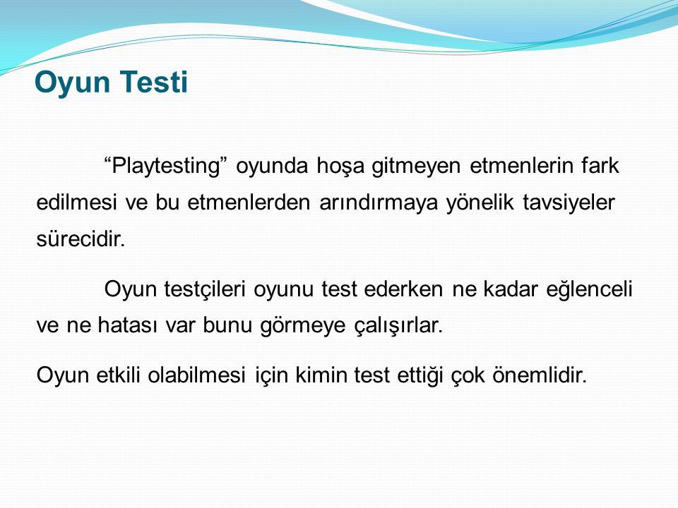 Oyun Testi Playtesting oyunda hoşa gitmeyen etmenlerin fark edilmesi ve bu etmenlerden arındırmaya yönelik tavsiyeler sürecidir.