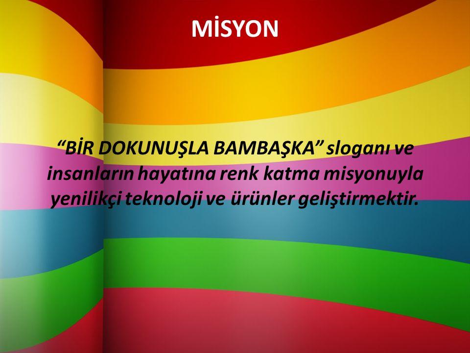 MİSYON BİR DOKUNUŞLA BAMBAŞKA sloganı ve insanların hayatına renk katma misyonuyla yenilikçi teknoloji ve ürünler geliştirmektir.