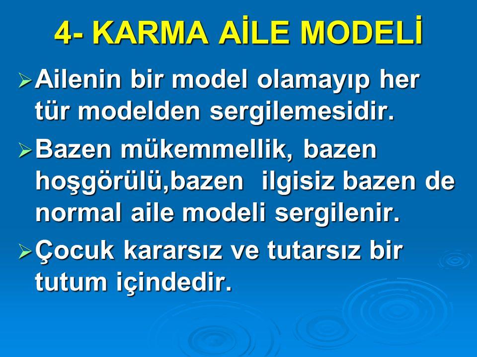4- KARMA AİLE MODELİ Ailenin bir model olamayıp her tür modelden sergilemesidir.