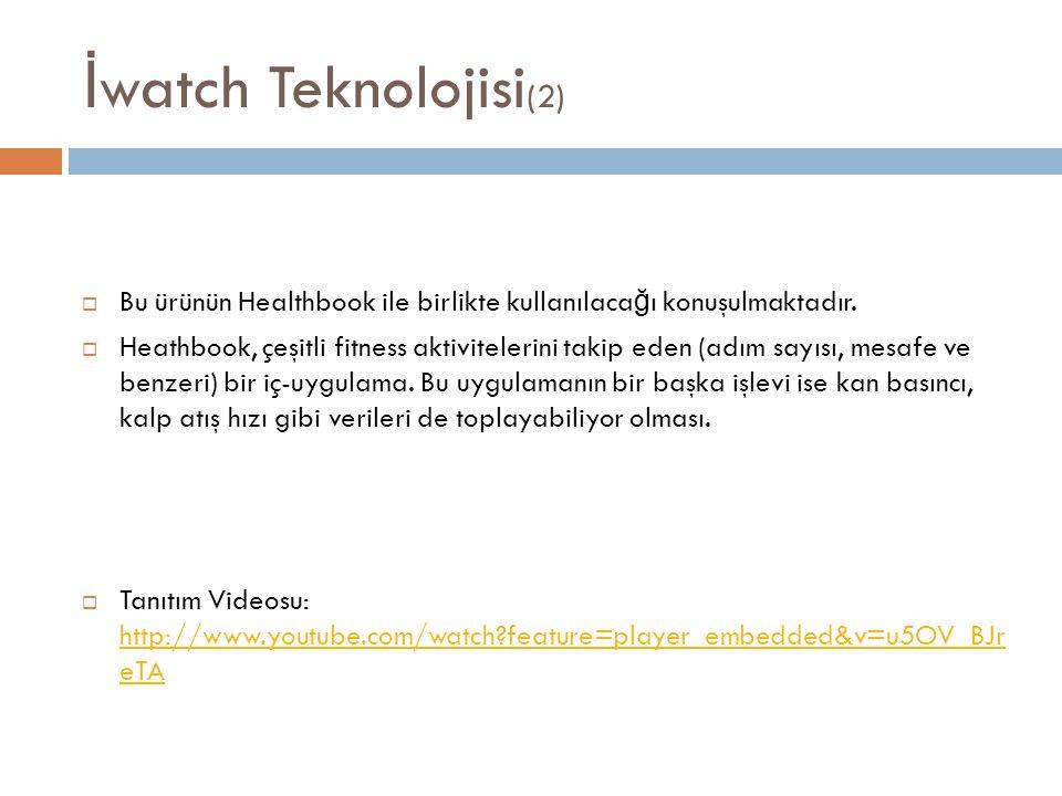 İwatch Teknolojisi(2) Bu ürünün Healthbook ile birlikte kullanılacağı konuşulmaktadır.