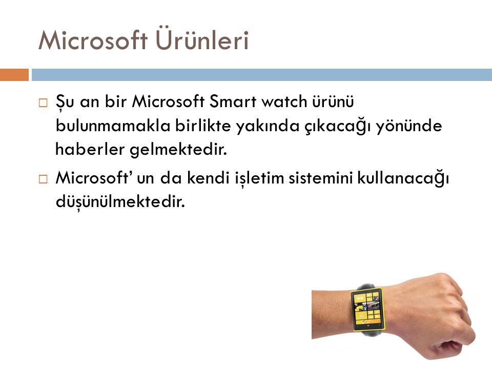 Microsoft Ürünleri Şu an bir Microsoft Smart watch ürünü bulunmamakla birlikte yakında çıkacağı yönünde haberler gelmektedir.