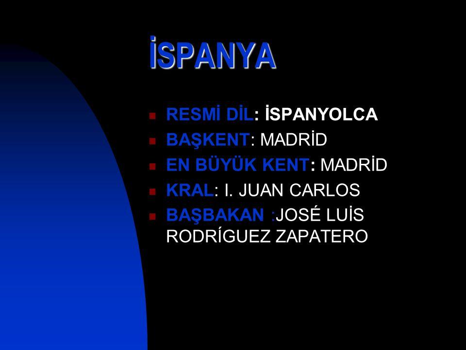 İSPANYA RESMİ DİL: İSPANYOLCA BAŞKENT: MADRİD EN BÜYÜK KENT: MADRİD