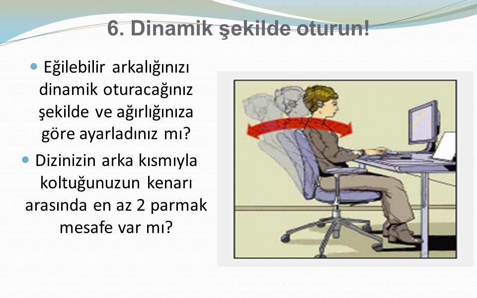 6. Dinamik şekilde oturun!