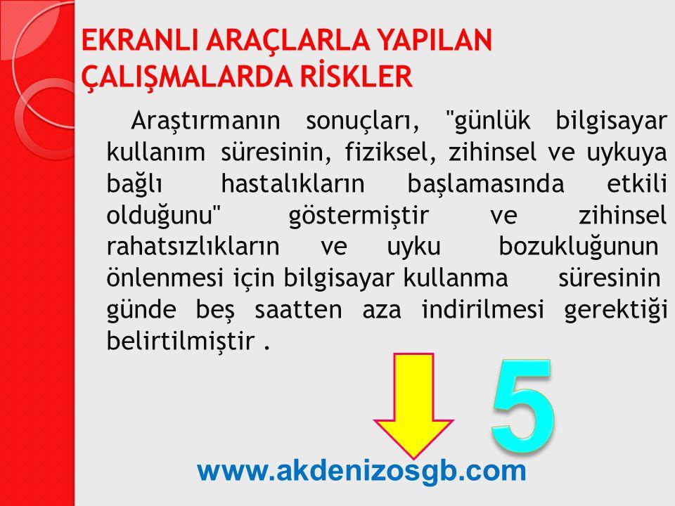 5 EKRANLI ARAÇLARLA YAPILAN ÇALIŞMALARDA RİSKLER www.akdenizosgb.com