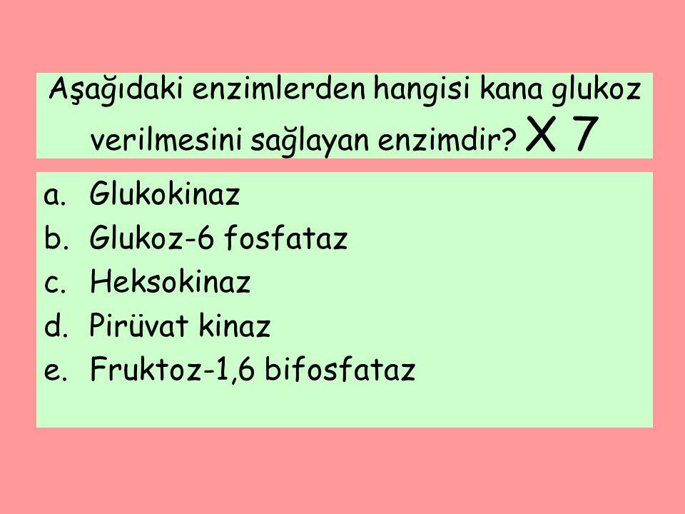 Aşağıdaki enzimlerden hangisi kana glukoz verilmesini sağlayan enzimdir X 7