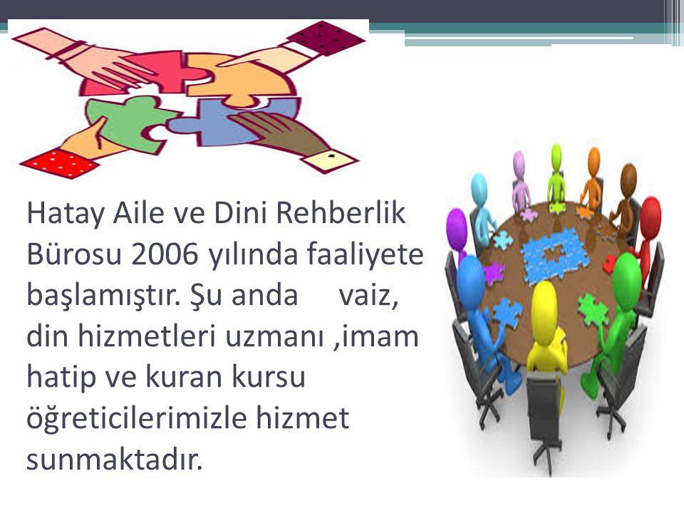 Hatay Aile ve Dini Rehberlik Bürosu 2006 yılında faaliyete başlamıştır