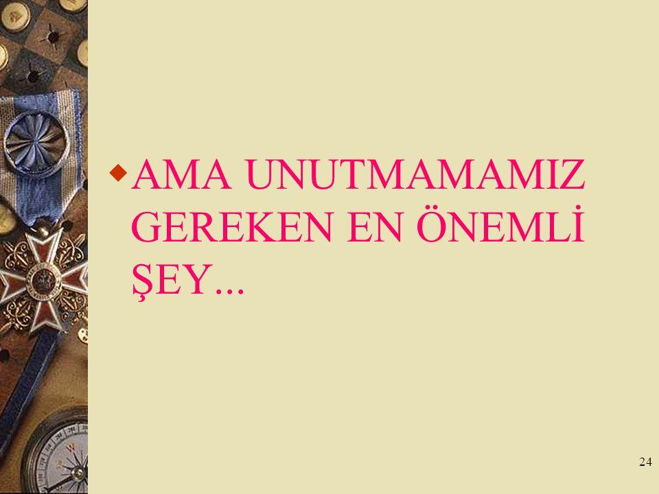 AMA UNUTMAMAMIZ GEREKEN EN ÖNEMLİ ŞEY...