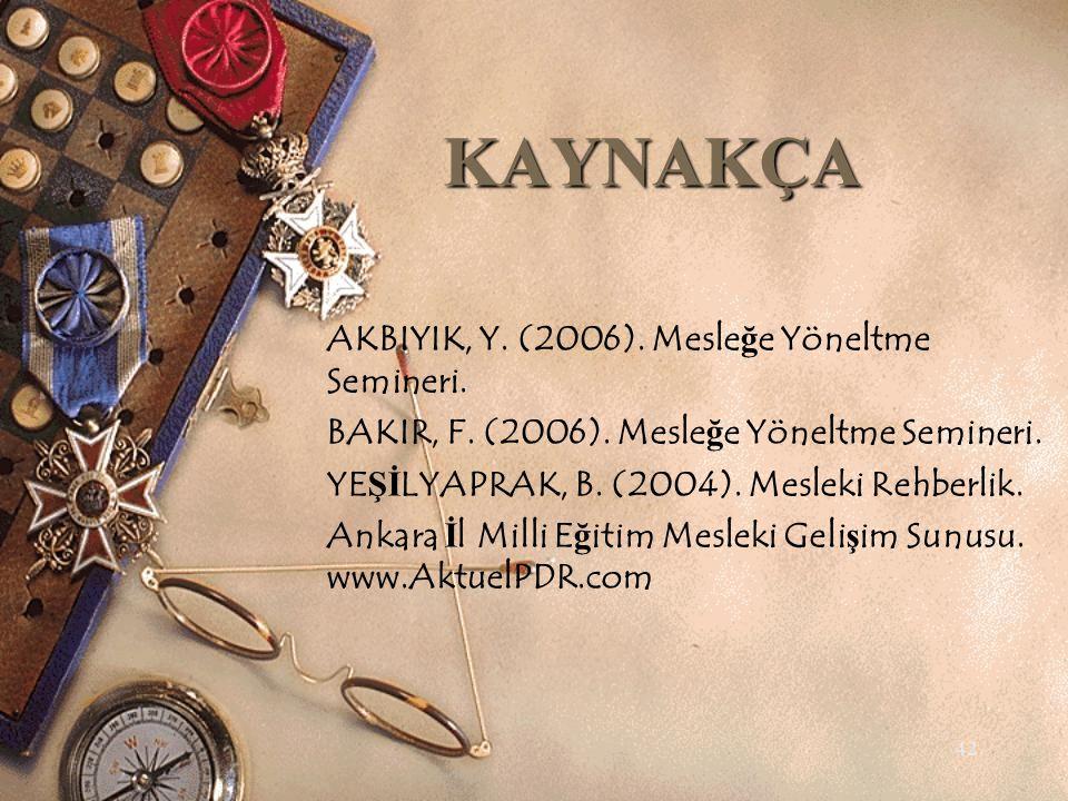 KAYNAKÇA AKBIYIK, Y. (2006). Mesleğe Yöneltme Semineri.