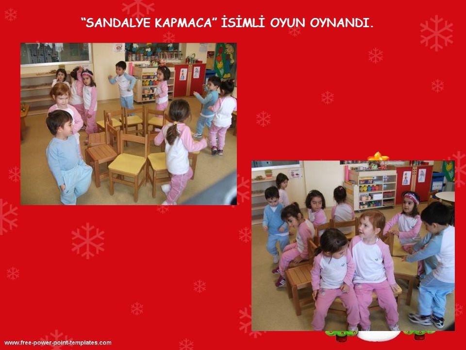 SANDALYE KAPMACA İSİMLİ OYUN OYNANDI.
