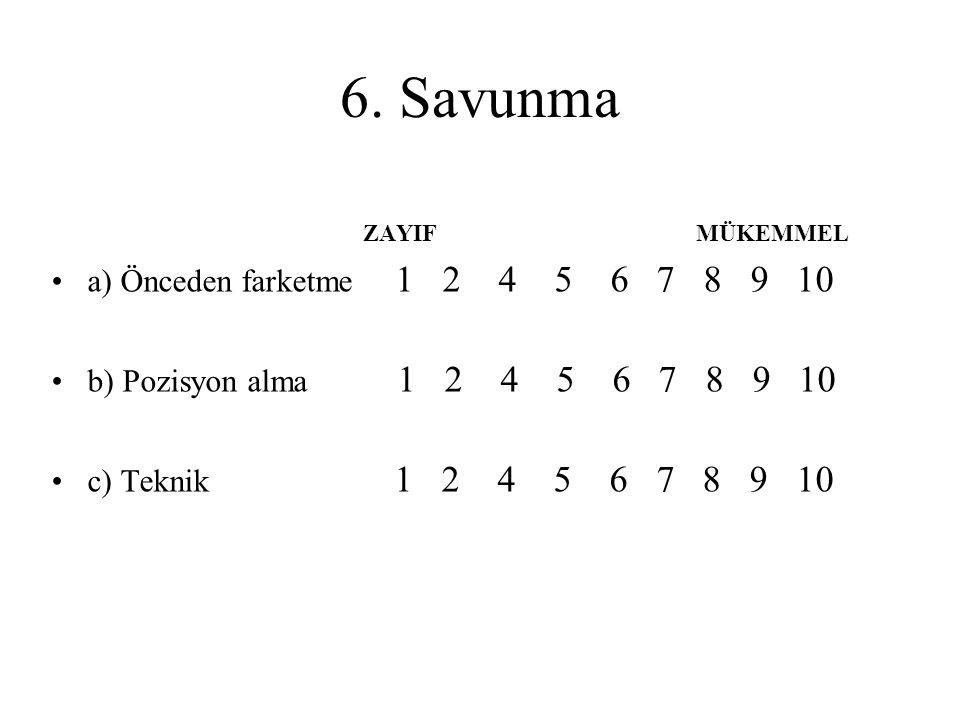 6. Savunma a) Önceden farketme 1 2 4 5 6 7 8 9 10