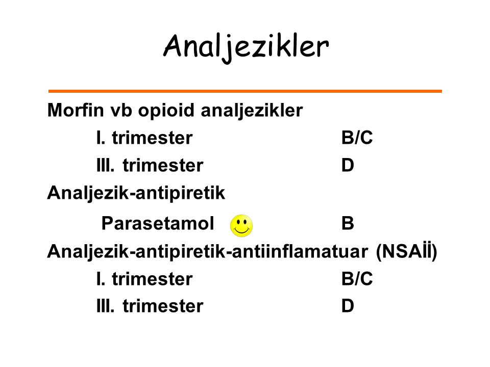 Analjezikler Morfin vb opioid analjezikler I. trimester B/C