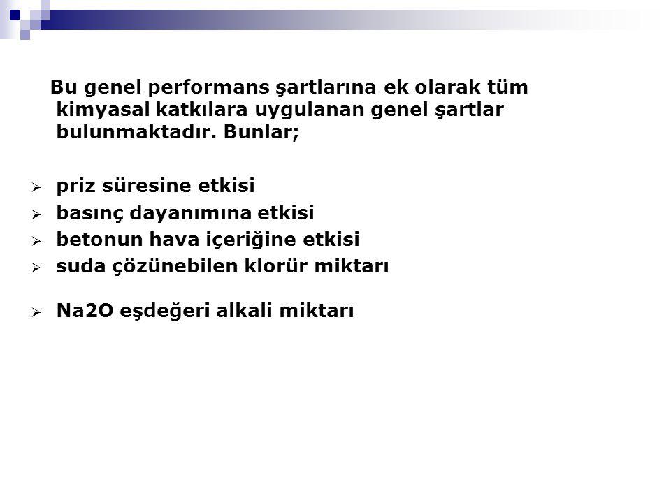 Bu genel performans şartlarına ek olarak tüm kimyasal katkılara uygulanan genel şartlar bulunmaktadır. Bunlar;