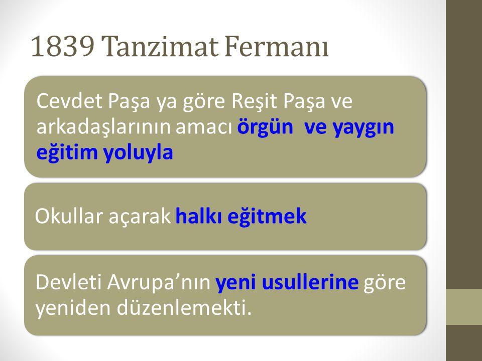 1839 Tanzimat Fermanı Cevdet Paşa ya göre Reşit Paşa ve arkadaşlarının amacı örgün ve yaygın eğitim yoluyla.