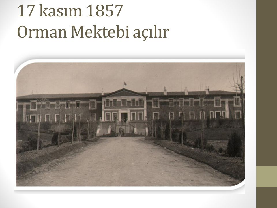 17 kasım 1857 Orman Mektebi açılır