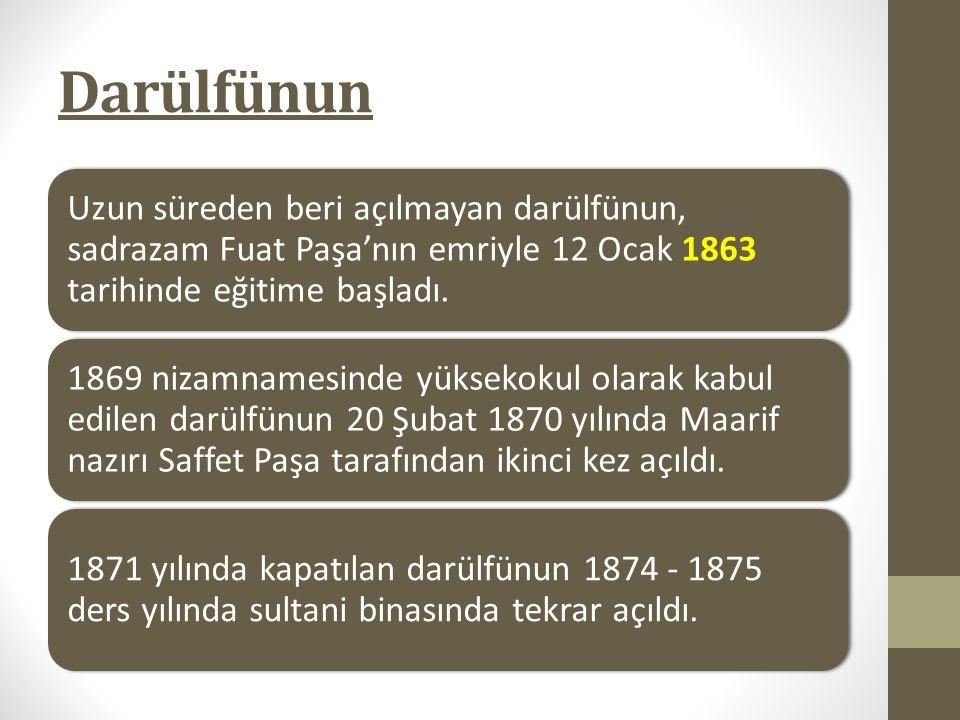 Darülfünun Uzun süreden beri açılmayan darülfünun, sadrazam Fuat Paşa'nın emriyle 12 Ocak 1863 tarihinde eğitime başladı.