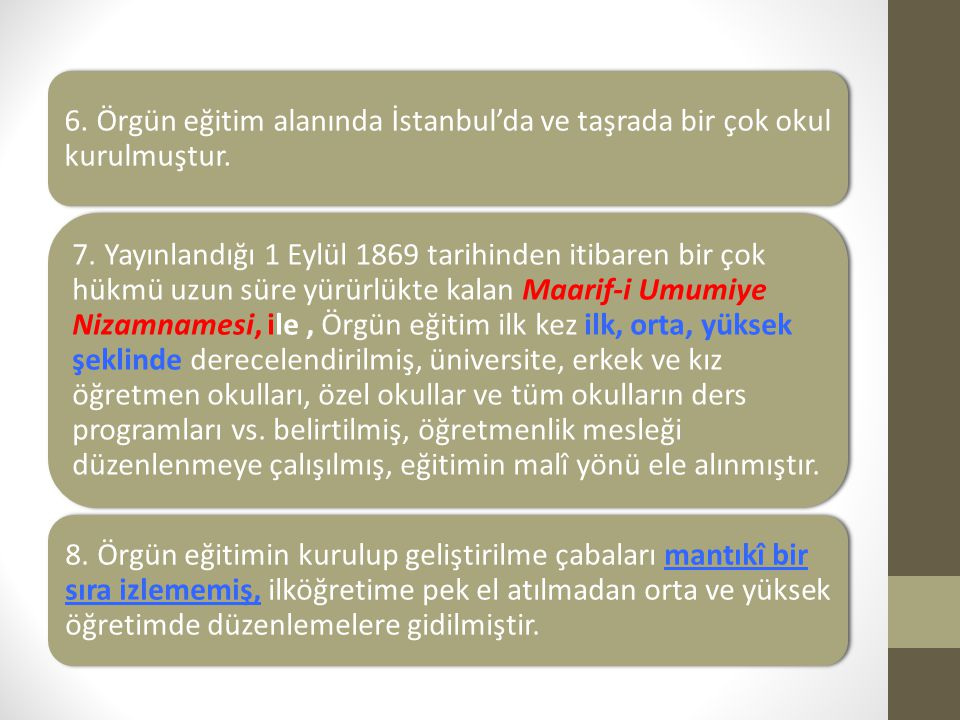 6. Örgün eğitim alanında İstanbul'da ve taşrada bir çok okul kurulmuştur.
