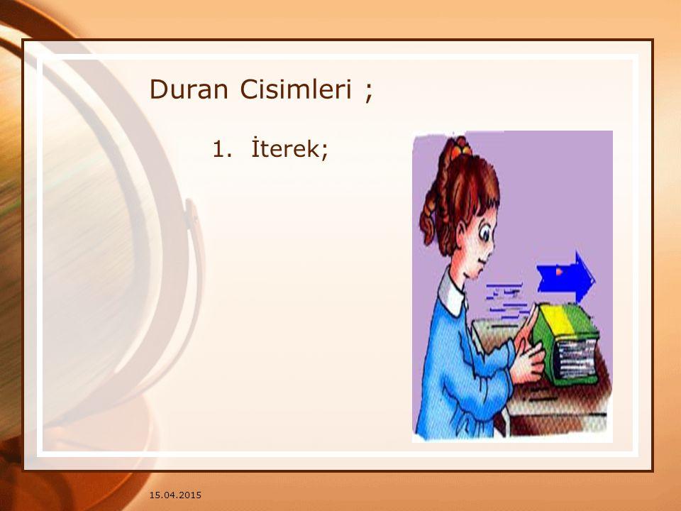 Duran Cisimleri ; İterek; 12.04.2017