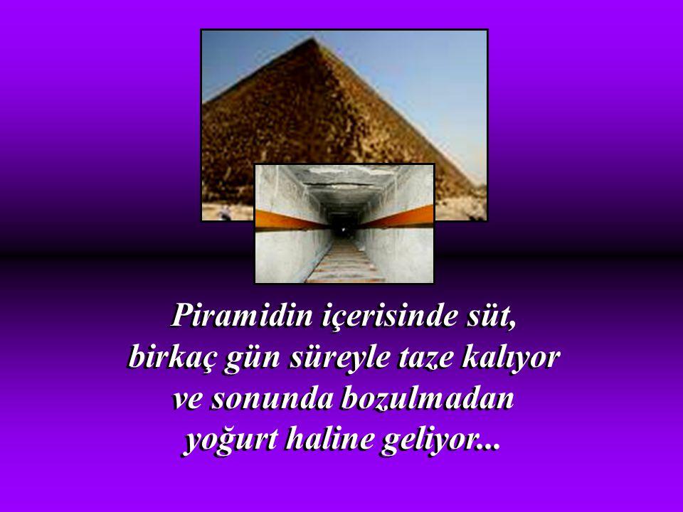 Piramidin içerisinde süt, birkaç gün süreyle taze kalıyor