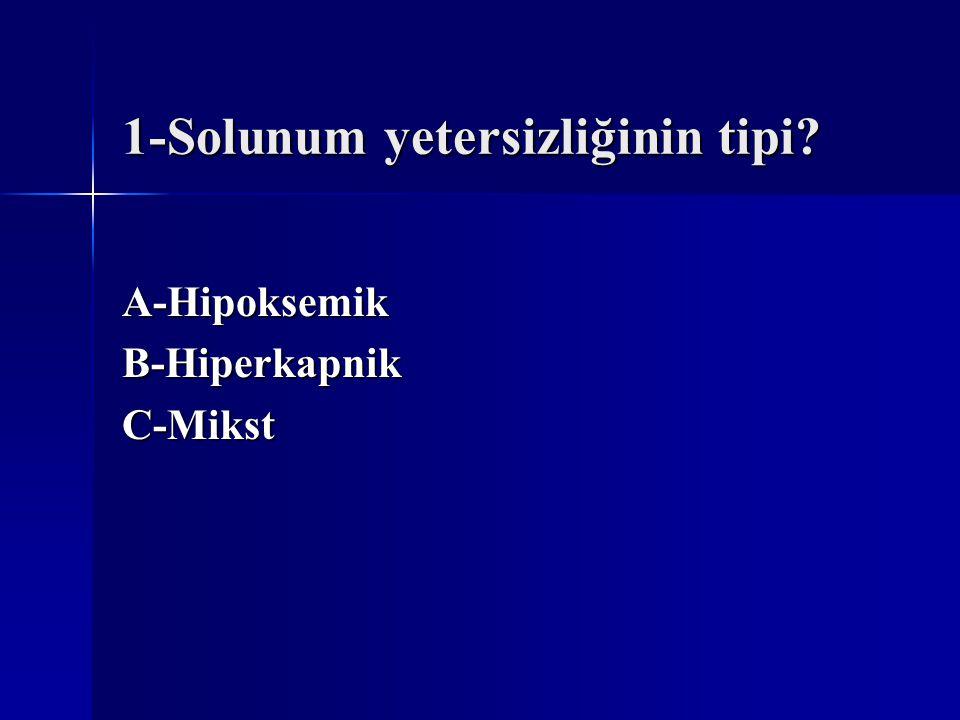 1-Solunum yetersizliğinin tipi
