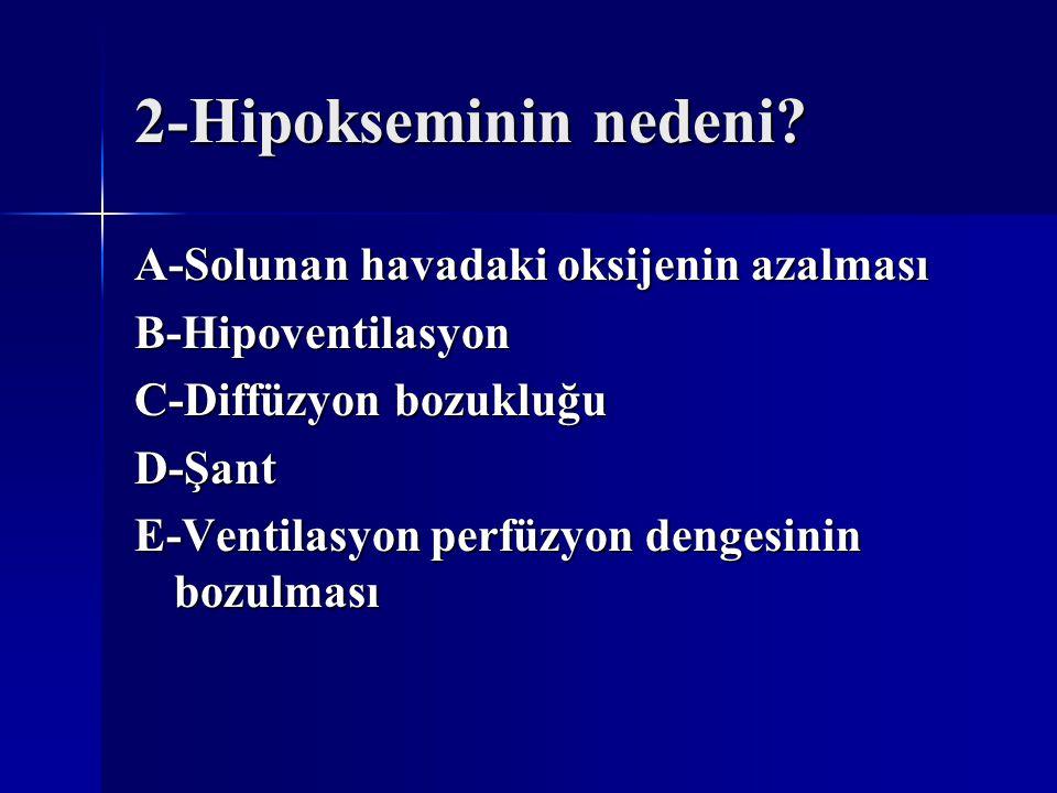 2-Hipokseminin nedeni A-Solunan havadaki oksijenin azalması